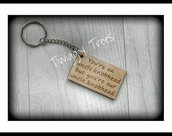Wooden You're an Uncle  Knobhead,  but you're our Uncle  knobhead   Engraved Keyring Gift