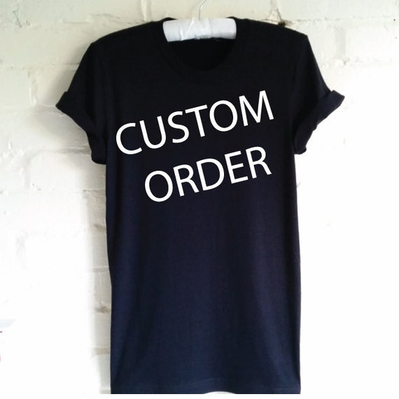 Custom order custom t shirt custom printed shirt by for Where to buy custom t shirts