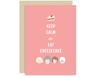 Keep Calm and Eat Cheesecake - Golden Girls Card - Dorothy Blanche Rose Sophia - Thank You For Being A Friend -  Modern Cute Funny - 5x7