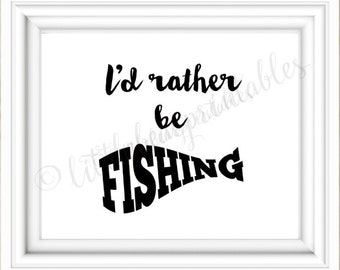 I'd rather be Fishing, gift for dad, gift for fisherman, printable fishing quote, office decor, wall art printable