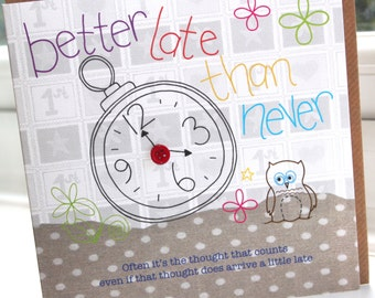 """Personalised Handmade Greeting Card """"Better Late Than Never"""" by Charlotte Elisabeth PP06"""