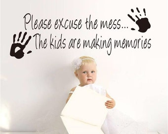 Please excuse the mess... The kids are making memories - Wall Vinyl