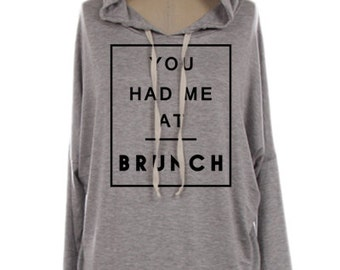 You Had Me At Brunch Hoodie - Lightweight, Jersey, Dolman