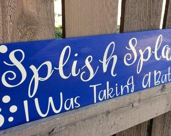 Splish Splash I Was Taking A Bath, Bathroom Decor, Handmade Sign by Sweetie Pie Collection