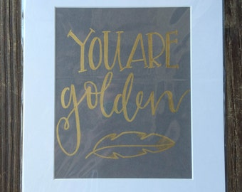 """11x14 print """"You Are Golden"""" handlettered, ready to frame"""