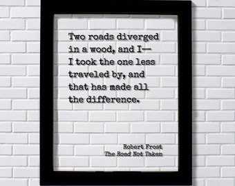 Robert Frost - Floating Quote - The Road Not Taken - Two roads diverged in a wood I took the one less traveled by - Poem Poetry Art Print