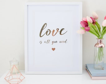 Love is all you need - rose gold foil print