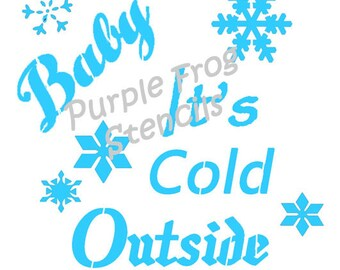 Baby it's cold outside STENCIL  Heavy Weight (Reusable) Holiday, Stencil, Winter, Snow
