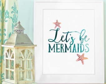 Instant Download, Let's be Mermaids, Print 8x10, Mermaid Birthday Party, Baby Girl Nursery, Pink Aqua Teal Bathroom Decor, Mermaid Bathroom