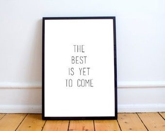 The Best Is Yet To Come | Black and White Quote Print