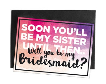 DIY PRINTABLE Soon you'll be my sister, but until then will you be my bridesmaid? Postcard for Sister in Law