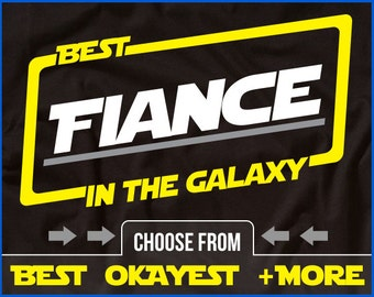 Fiance T-Shirt Best Fiance In The Galaxy Shirt Fiance Shirt Gift For Fiance