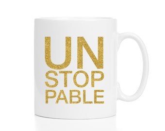 Unstoppable Motivational Mug / Motivational Gifts / Encouraging Mug / Entrepreneur Mug / 11 or 15 oz Mug