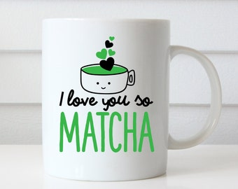 I Love You So Matcha Coffee Mug, Valentines Day Gift, Girlfriend Mug, Girlfriend Gift, Boyfriend Mug, Boyfriend Gift, Funny Coffee Mug