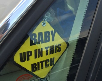 Baby Up In This Bitch Suction Sign - BEST Baby Shower Gift Birth Announcement  - Baby On Board