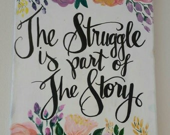 """Hand lettered and painted """"The struggle is part of the story"""" 11×14 canvas"""