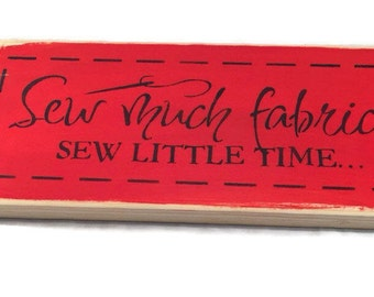 Sew Much Fabric Sew Little Time - Sewing Signs - Custom Colors - Painted Wood Sign - Gifts For Quilters - Fabric Sign