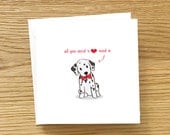 Dog Greeting Card - All you need is love and a Dalmatian, Dalmatian Card, Dog Card, Cute card for Dalmatian Lover