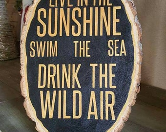 Live In The Sunshine, Swim The Sea, Drink The Wild Air - Wood Slice Sign