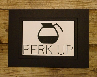 Perk up | Perk up saying | Morning person | Coffee Saying | Coffee Pot | Coffee Decor | Coffee | Coffee Print | Kitchen Print | coffee lover
