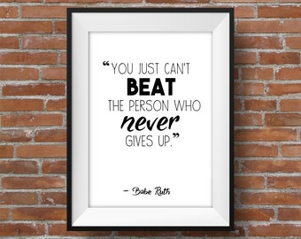 Just Cant Beat The Person Who Never Gives Up - Printable Wall Art - Typographic Digital Print – Motivational & Inspirational Babe Ruth Quote