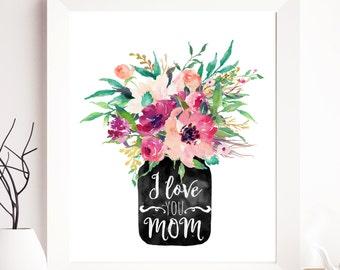 I love you mom, mom printable, mother printable, mother gift, mother gift ideas, mother birthday printable, nursery printable, floral print