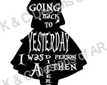 Alice in Wonderland Silhouette  - It's No Use Going Back to Yesterday.  I Was a Different Person Then svg file