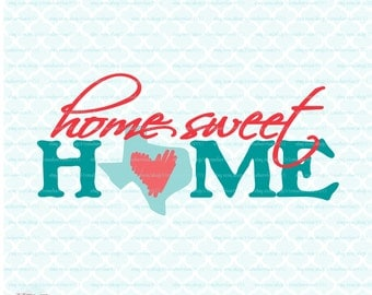 Home Sweet Home Texas svg Texas State svg files Texas Pride svg Texas dxf svg dxf eps jpg Cricut svg Silhouette