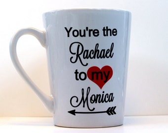 Friends Coffee Cup - You're the Rachel to my Monica - You're the Monica to my Rachel - Friends Gift - BFF Gift - Girlfriend Gift -