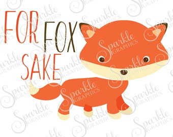 For Fox Sake Cut File Fox Foxy Fox Sake Oh For Fox Sake Funny Humerous Clipart Svg Dxf Eps Png Silhouette Cricut Cut File Commercial Use