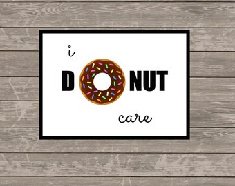 I DONUT CARE print, fun home or desk print - humor print - donut prints - donut love - 5x7 jpeg file