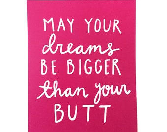 May Your Dreams Be Bigger Than Your Butt Print - 8x10 - Pink and Print