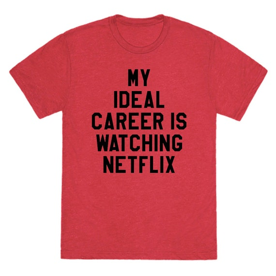 my ideal career is watching netflix t