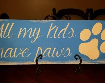 All My Kids Have Paws Wood Sign