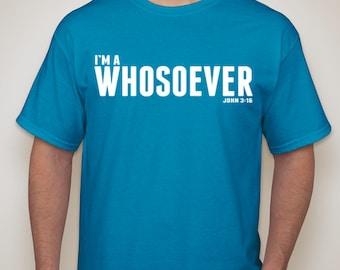 I'm a whosoever, John 3:16 Shirt
