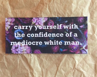 Carry Yourself With the Confidence of a Mediocre White Man - Purple Sticker