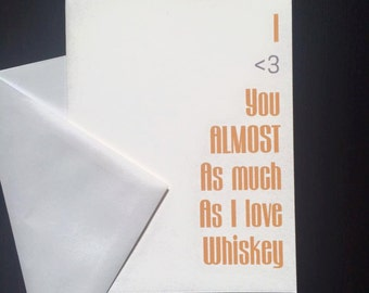 I <3 You Almost As Much As I Love Whiskey Adult Greeting Card