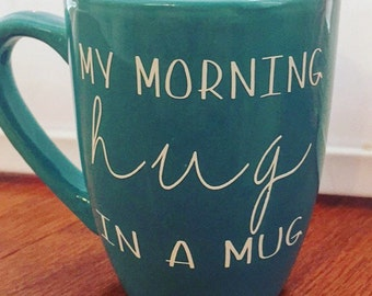 My Morning hug In A Mug Teal Coffee Mug