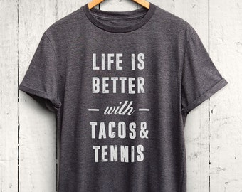 Life Is Better With Tacos And Tennis tshirt - funny tennis shirt, tennis gifts, tennis player shirt, funny tacos shirt, tennis gifts for her