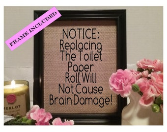 Notice replacing the toilet paper roll will not cause brain damage, Bathroom wall decor, bathroom wall art, bathroom sign, Toilet paper sign