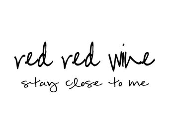 Red Red Wine, Stay Close To Me Print