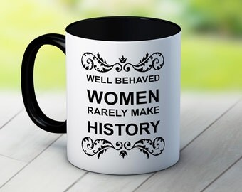 Well Behaved Women Rarely Make History - Funny Coffee Tea Mug