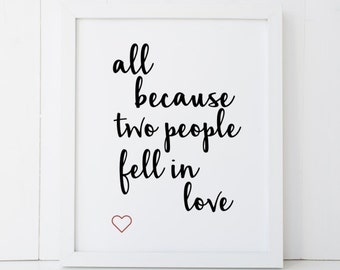 All Because Two People Fell In Love Home Decor Printable Wall Art Instant Download diy - Great Gift