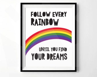 Follow Every Rainbow Until You Find Your Dreams | Rainbow Nursery Print | Digital Download