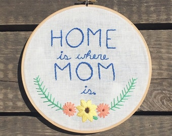 Home is where mom is hoop, mothers day gift, empty nester, hoop art, home decor