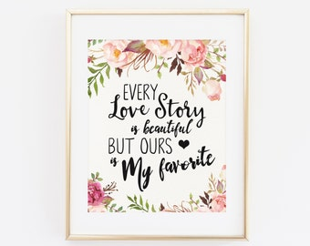 Every love story is beautiful but ours is my favorite, Printable Wall Art, Printable Quote, Floral Quote, INSTANT DOWNLOAD, Home Decor Print
