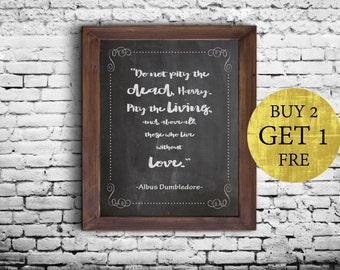 Harry Potter Print, Do not pity the dead, Harry.Pity the living..., Harry Potter Wall Art, Wall Decor, J.K Rowling Quote