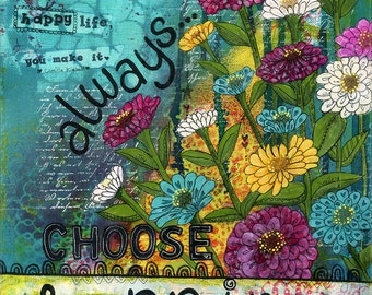 Print of my Original mixed media artwork ALWAYS CHOOSE HAPPINESS