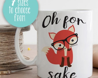 Oh For Fox Sake, Fox Mug, Fox Coffee Cup, Fox Coffee Mug, Fox Sake Quote Mug, Fox Sake Mug, Fox Sake Quote, Funny Fox Mug, Funny Mug Gift