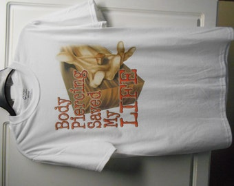 Body Piercing Saved My Life White Cotton Tee Tshirt T shirt Adult